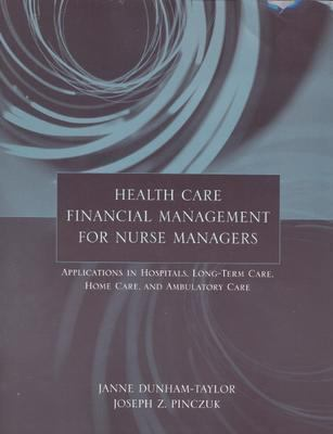 Health Care Financial Management For Nurse Managers Applications In Hospitals, Long-term Care, Home Care, And Ambulatory Care