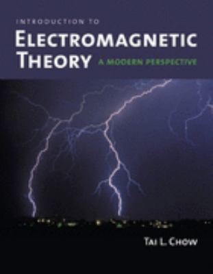 Introduction To Electromagnetic Theory:  A Modern Perspective