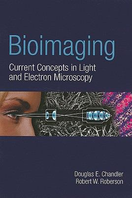 Bioimaging: Current Techniques in Light and Electron Microscopy