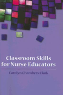 Classroom Skills for Nurse Educators Evidence-Based Teaching and Learning