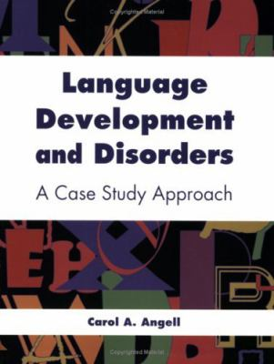 Language Development and Disorders: A Case Study Approach