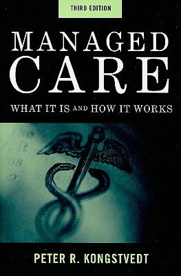 Managed Care: What It Is And How It Works (Managed Health Care Handbook ( Kongstvedt))