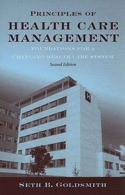 Principles of Health Care Management: Foundations for a Changing Health Care System, Second Edition