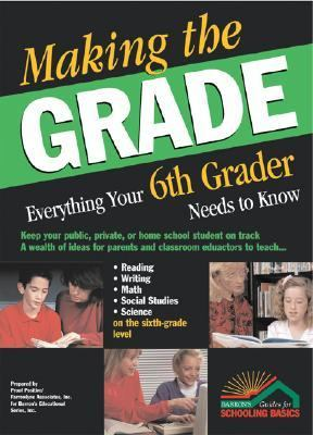 Making the Grade Everything Your 6th Grader Needs to Know