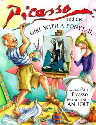 Picasso and the Girl With a Ponytail A Story About Pablo Picasso
