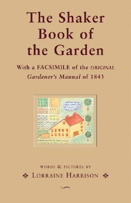 Shaker Book of the Garden With a Facsimile of the Original Gardener's Manual of 1843