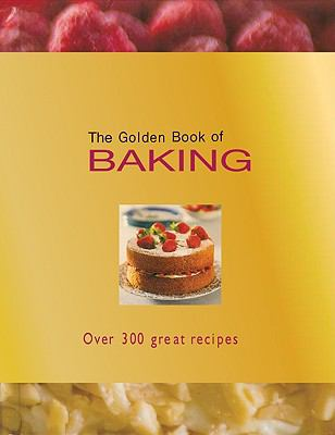 The Golden Book of Baking: Over 300 Great Recipes