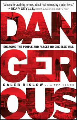 Dangerous : Engaging the People and Places No One Else Will
