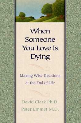 When Someone You Love Is Dying Making Wise Decision at the End of Life