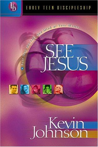 See Jesus: Peer Into the Life and Mind of Your Master (Early Teen Discipleship)