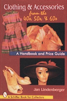 Clothing & Accessories from the '40S, '50s & '60s A Handbook and Price Guide