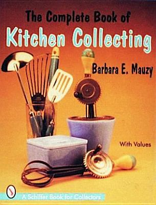 Complete Book of Kitchen Collecting With Values