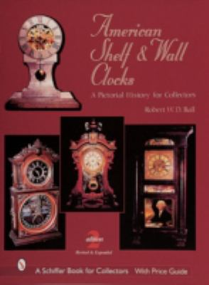 American Shelf and Wall Clocks A Pictorial History for Collectors