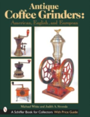 Antique Coffee Grinders American, English, And European