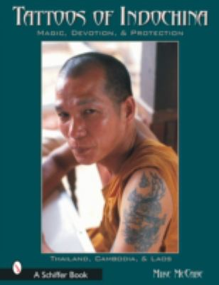 Tattoos of Indochina Magic, Devotion, & Protection