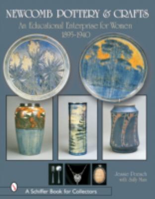 Newcomb Pottery & Crafts An Educational Enterprise for Women, 1895-1940