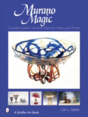 Murano Magic Complete Guide to Venetian Glass, Its History and Artists