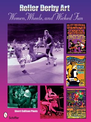 Roller Derby Art: Women, Wheels, and Wicked Fun