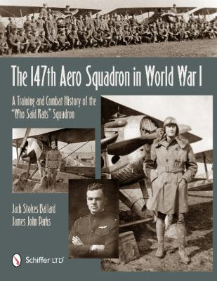 147th Aero Squadron in World War I : A Training and Combat History of the Who Said Rats Squadron