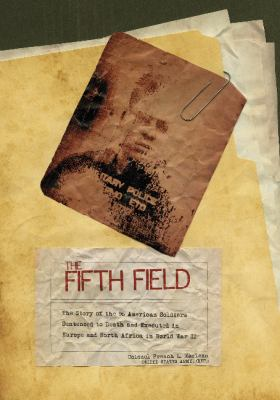 Fifth Field : The Story of the 96 American Soldiers Sentenced to Death and Executed in Europe and North Africa in World War II