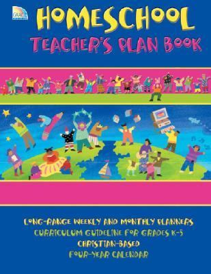 Homeschool Teacher Plan Book: Long range weekly and monthly planners, Curriculum guideline for grades k-5, Christian-Based, Four-year calendar