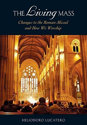 Living Mass : Changes to the Roman Missal and How We Worship