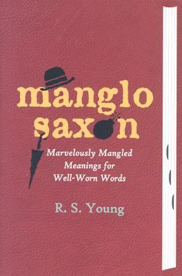 Manglo-Saxon Marvelously Mangled Meanings for Well-Worn Words