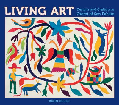 Living Art: Designs and Crafts of the Otomi of San Pablito