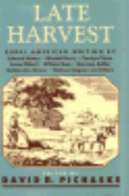 Late Harvest: Rural American Writing by Edward Abbey, Wendell Berry, Carolyn Chute, Annie Dillard, William Gass, Garrison Keillor, Bobbie Ann Mason, Wallace Stegner and Others