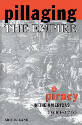 Pillaging the Empire: Piracy in the Americas 1500-1750 (Latin American Realities)