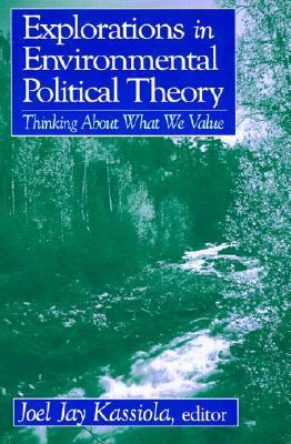 Explorations in Environmental Political Theory Thinking About What We Value - Kassiola, Joel J. pdf epub