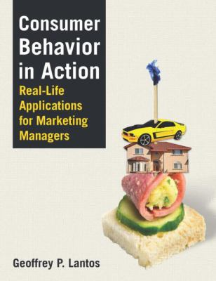 Consumer Behavior in Action : Real-Life Applications for Marketing Managers