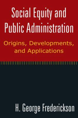 Social Equity and Public Administration: Origins, Developments and Applications