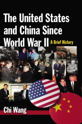 United States and China since World War II : A Brief History