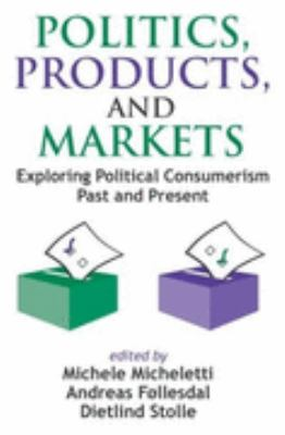 Politics, Products, and Markets Exploring Political Consumerism Past and Present