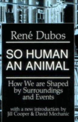 So Human an Animal How We Are Shaped by Surroundings and Events