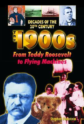 1900s From Teddy Roosevelt to Flying Machines
