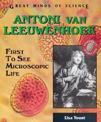 Antoni Van Leeuwenhoek First to See Microscopic Life