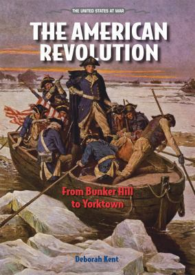 American Revolution : From Bunker Hill to Yorktown