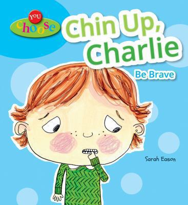 Chin up, Charlie : Be Brave