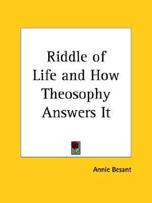 Riddle of Life and How Theosophy Answers It