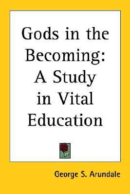 Gods in the Becoming: A Study in Vital Education