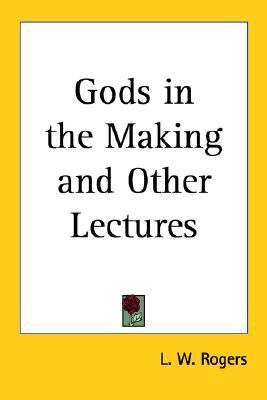 Gods in the Making and Other Lectures