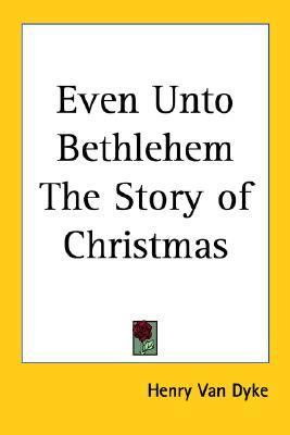 Even unto Bethlehem the Story of Christm