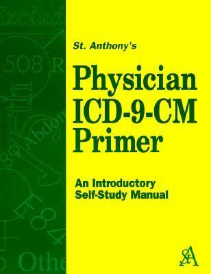 St. Anthony's Physician Icd-9-Cm Primer An Introductory Self-Study Manual