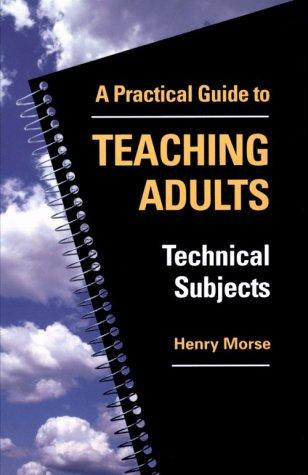 Practical Guide to Teaching Adults Technical Subjects