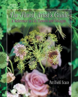 Floral Artist's Guide A Reference to Cut Flowers and Foliages