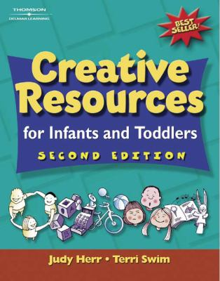 Creative Resources for Infants and Toddlers By Judy Herr, Terri Swim