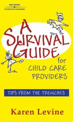 Survival Guide for Child Care Providers Tips from the Trenches