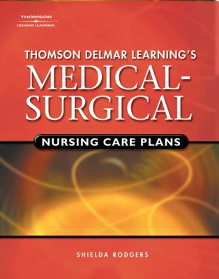 Thomson Delmar Learning's Medical-Surgical Nursing Care Plans